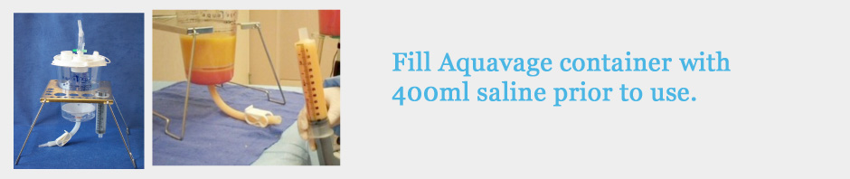 Fill Aquavage container with 400ml saline prior to use.